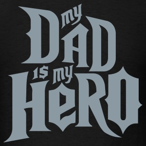 Black My Dad is my Hero T-Shirts - Men's T-Shirt