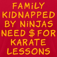 Brown family kidnapped by ninjas need dollars for karate lessons T-Shirts
