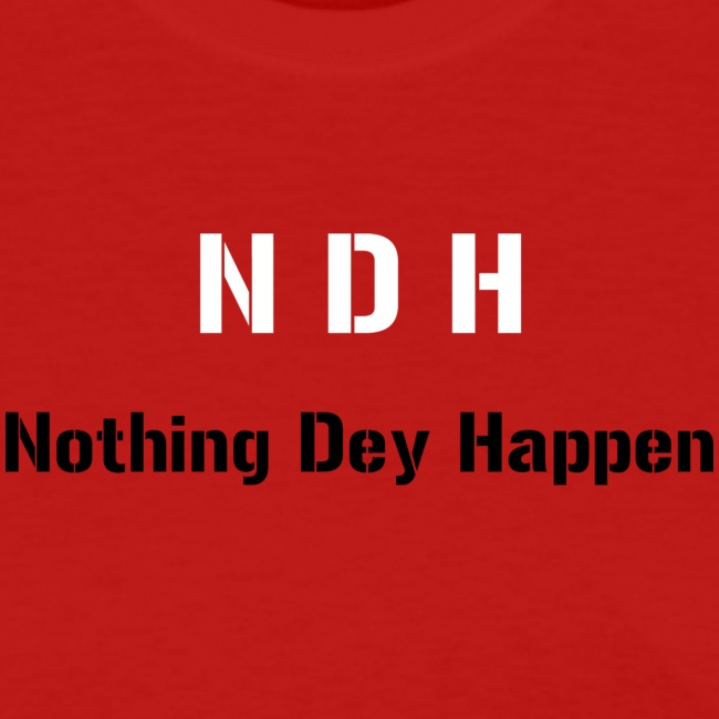 NDH - Nothing dey happen