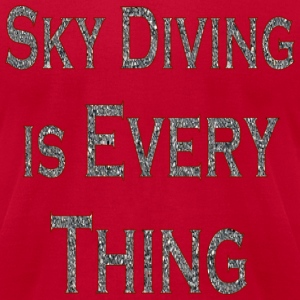 Red Sky Diving Is Every Thing T-Shirts - Men's T-Shirt by American Apparel