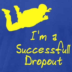 Royal blue I'm A Successfull Dropout T-Shirts - Men's T-Shirt by American Apparel