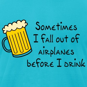 Turquoise Sometimes I Fall Out Of Airplanes Before I Drink T-Shirts - Men's T-Shirt by American Apparel