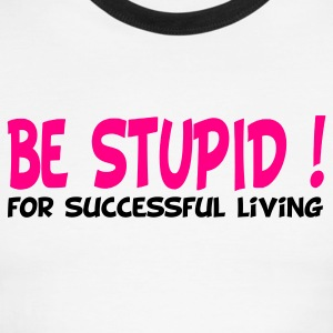 White/black be stupid for successful living T-Shirts - Men's Ringer T-Shirt