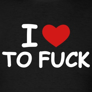 Black I Love To Fuck T-Shirts - Men's T-Shirt