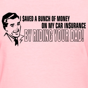 I Saved Money on My Car Insurance Women's T-Shirts - Women's T-Shirt
