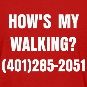How's My Walking? - Women's T-Shirt