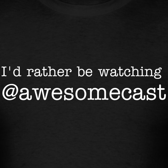 I'd rather be watching @awesomecast