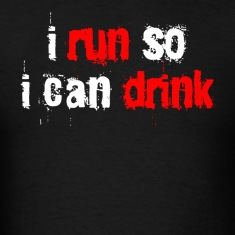 Black i run so i can drink T-Shirts