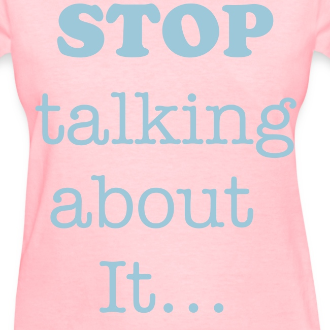 STOP Talking about It...