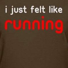 Brown i just felt like running Women's T-Shirts