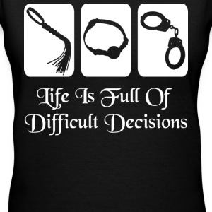 Life Is Full Of Difficult Decisions - Women's V-Neck T-Shirt