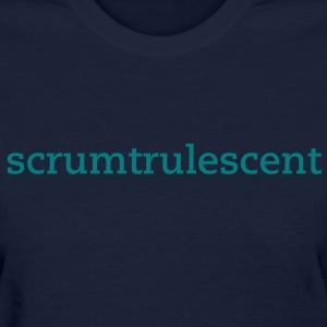 Scrumtrulescent - Women's T-Shirt