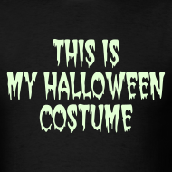 Design ~ THIS IS MY HALLOWEEN COSTUME. Glow in the Dark T-Shirt
