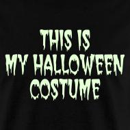 Design ~ THIS IS MY HALLOWEEN COSTUME. Glow in the Dark T-Shirt