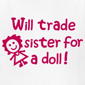White Will Trade Sister for a Doll Kids' Shirts - Kids' T-Shirt