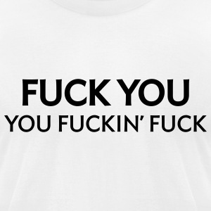 White Fuck You Fuckin Fuck (1c) T-Shirts - Men's T-Shirt by American Apparel