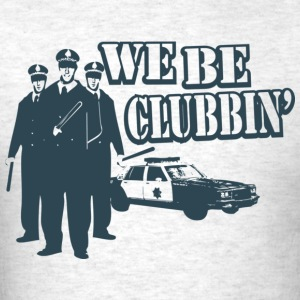 We Be Clubbin' - Men's T-Shirt