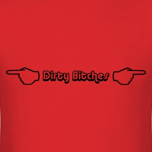 dirty bitches - Men's T-Shirt