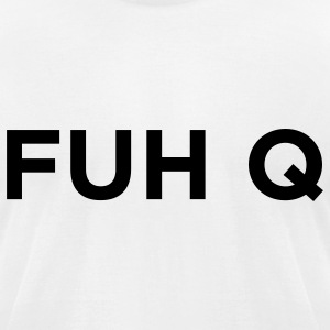 White FUH Q - Fuck You (1c) T-Shirts - Men's T-Shirt by American Apparel