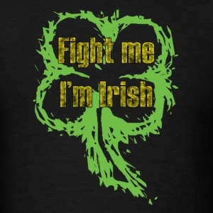 Fight me I'm Irish - black - Men's T-Shirt