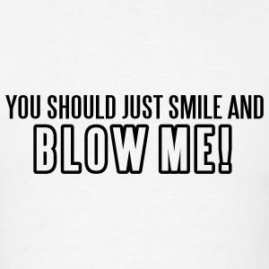 White You Should Just Smile and Blow Me T-Shirts - Men's T-Shirt