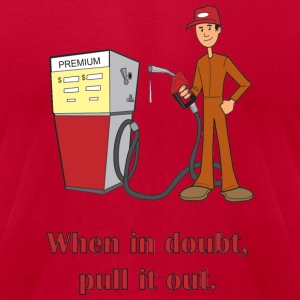 When In Doubt Pull It Out T-Shirts - Men's T-Shirt by American Apparel