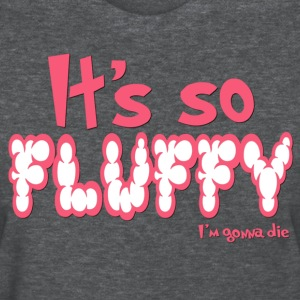 It's so fluffy... - Women's T-Shirt