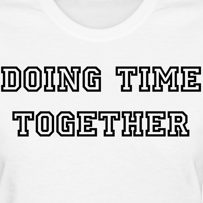 Doing Time Together Tee