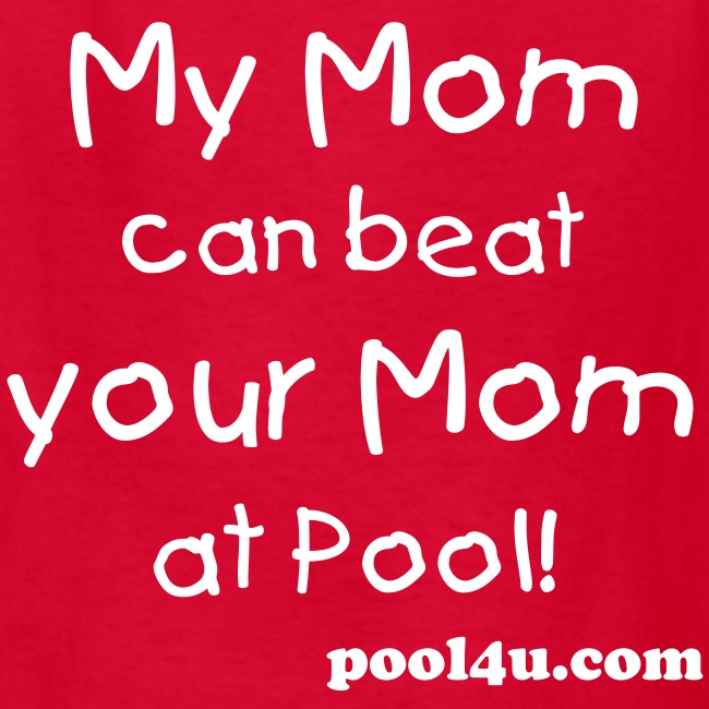My Mom can beat your Mom at pool!