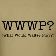 Design ~ What Would Walter Play? t-shirt