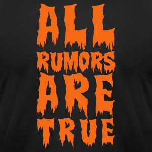 Black all rumors are true  T-Shirts - Men's T-Shirt by American Apparel