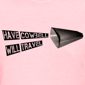 Have Cowbell Will Travel - Women's T-Shirt