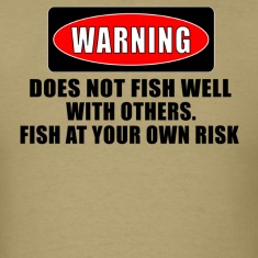 Khaki WARNING! DOES NOT FISH WELL WITH OTHERS T-Shirts