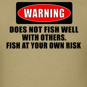 Khaki WARNING! DOES NOT FISH WELL WITH OTHERS T-Shirts - Men's T-Shirt