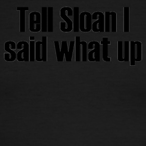 Tell Sloan I Said What Up - Men's Ringer T-Shirt
