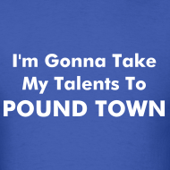 Design ~ Talents to Pound Town