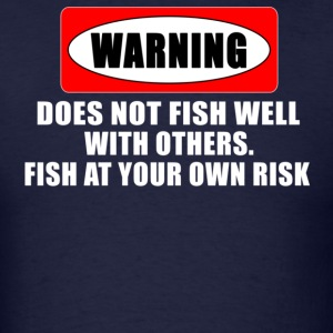 Navy WARNING! DOES NOT FISH WELL WITH OTHERS T-Shirts - Men's T-Shirt
