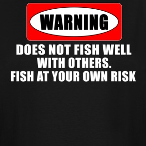 Black WARNING! DOES NOT FISH WELL WITH OTHERS T-Shirts - Men's Tall T-Shirt