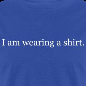 Design ~ I am wearing a shirt.