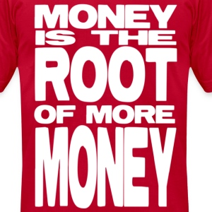 Money is the Root of More Money - Men's T-Shirt by American Apparel