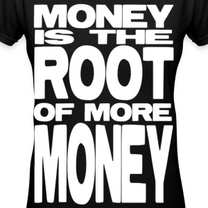 Money is the Root of More Money - Women's V-Neck T-Shirt