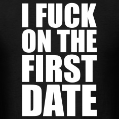 Black I Fuck on the First Date T-Shirts