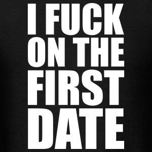 Black I Fuck on the First Date T-Shirts - Men's T-Shirt
