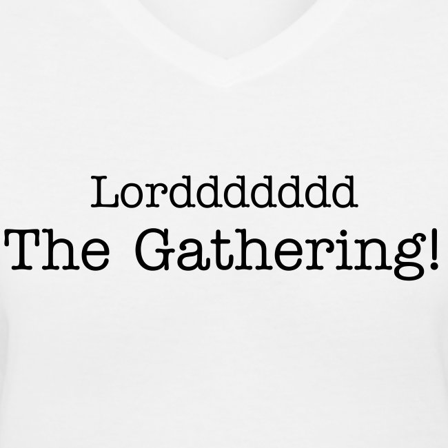Lorddddd The Gathering!