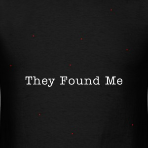They Found me - Men's T-Shirt