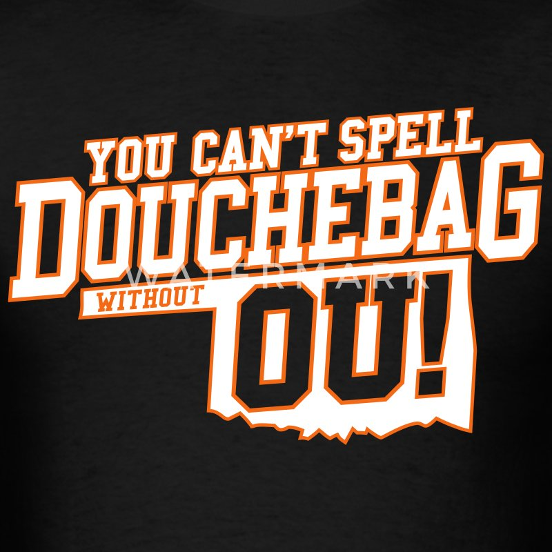 You Can't Spell Douchebag without OU -- OK State - Black - Men's T-Shirt