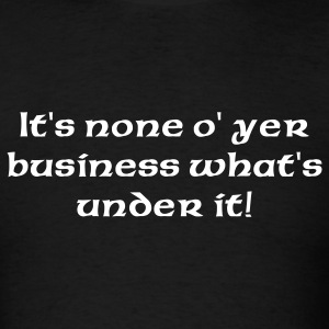 Black kilt - none o' yer business T-Shirts - Men's T-Shirt