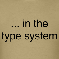 Design ~ ... in the type system