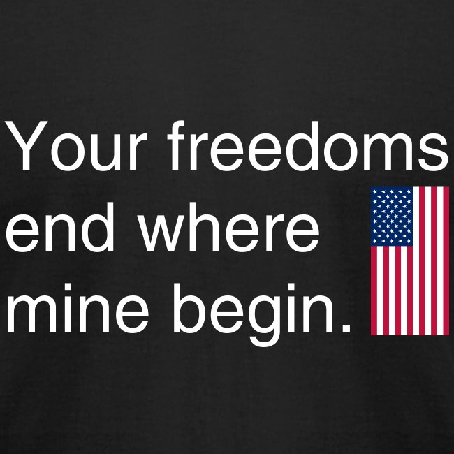Your freedoms end where mine white black text