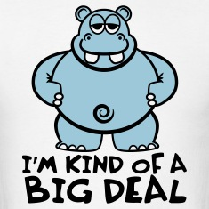 White Hippo - I'm Kind of a Big Deal T-Shirts